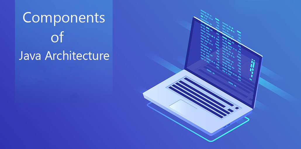 What is Java Architecture? Components of Java Architecture