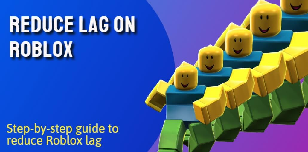 How to Reduce Lag on Roblox?